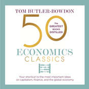 50 Economics Classics: Your shortcut to the most important ideas on capitalism, finance, and the global economy Audiobook, by Tom Butler-Bowdon, John Chancer