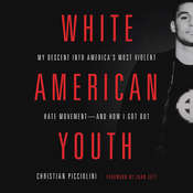 White American Youth: My Descent into America's Most Violent Hate Movement and How I Got Out Audiobook, by Christian Picciolini