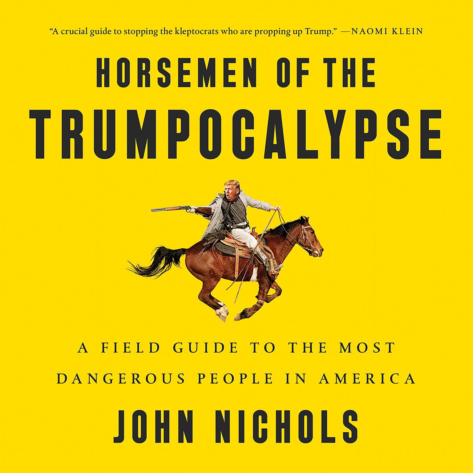 Horsemen of the Trumpocalypse: A Field Guide to the Most Dangerous People in America Audiobook, by John Nichols