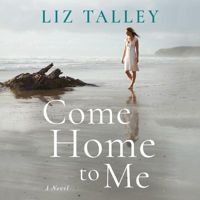 Come Home to Me Audiobook, by Liz Talley