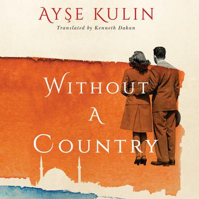 Without a Country Audiobook, by Ayşe Kulin
