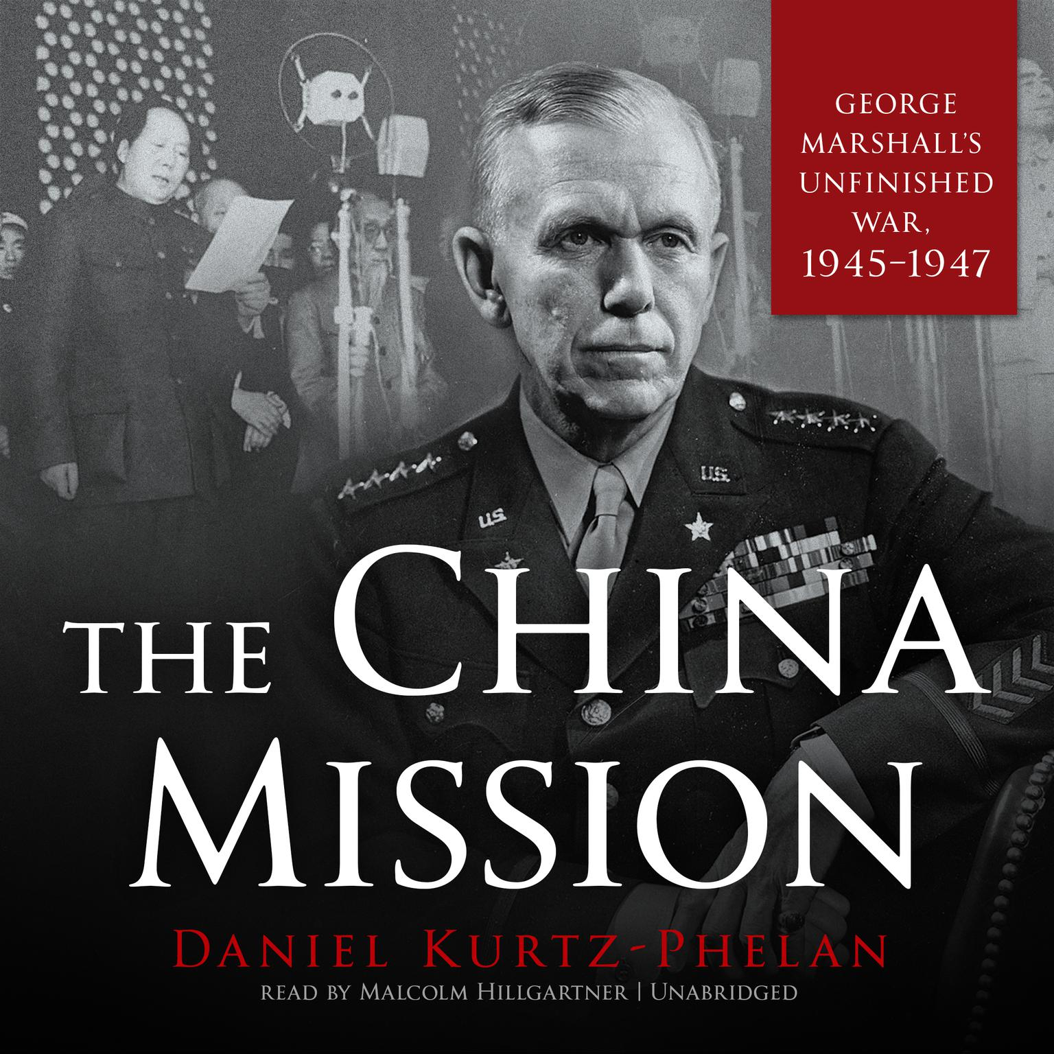 Printable The China Mission: George Marshall's Unfinished War, 1945–1947 Audiobook Cover Art