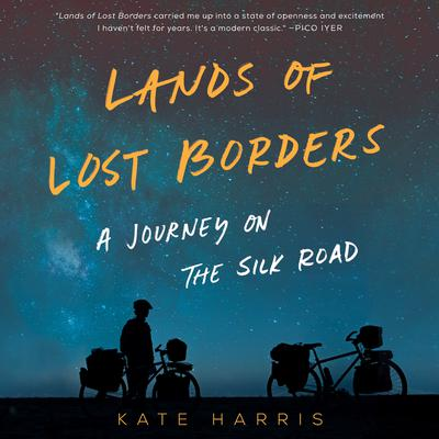 Lands of Lost Borders: A Journey on the Silk Road Audiobook, by Kate Harris