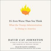 Its Even Worse Than You Think: What the Trump Administration Is Doing to America Audiobook, by David Cay Johnston