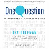 One Question: Life-Changing Answers from Today's Leading Voices Audiobook, by Ken Coleman