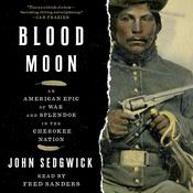Blood Moon: An American Epic of War and Splendor in the Cherokee Nation Audiobook, by John Sedgwick