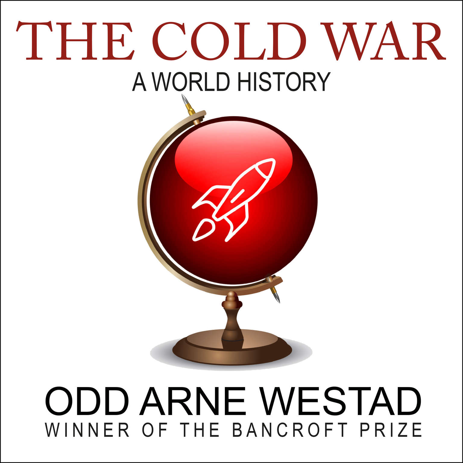 The Cold War: A World History Audiobook, by Odd Arne Westad