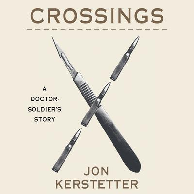 Crossings: A Doctor-Soldiers Story Audiobook, by Jon Kerstetter