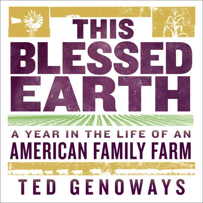 This Blessed Earth: A Year in the Life of an American Family Farm Audiobook, by Ted Genoways