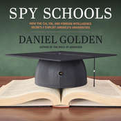 Spy Schools: How the CIA, FBI, and Foreign Intelligence Secretly Exploit Americas Universities Audiobook, by Daniel Golden