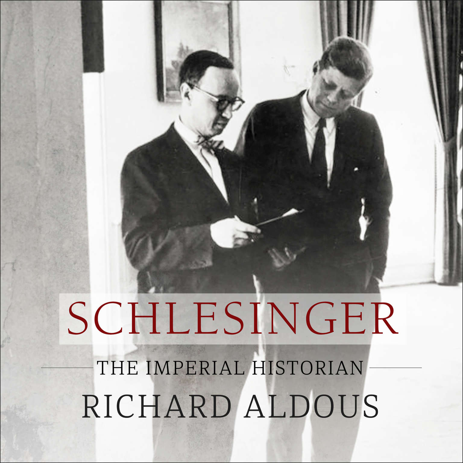 Schlesinger: The Imperial Historian Audiobook, by Richard Aldous