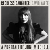 Reckless Daughter: A Portrait of Joni Mitchell Audiobook, by David Yaffe