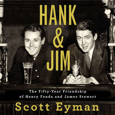 Hank and Jim: The Fifty-Year Friendship of Henry Fonda and James Stewart Audiobook, by Scott Eyman