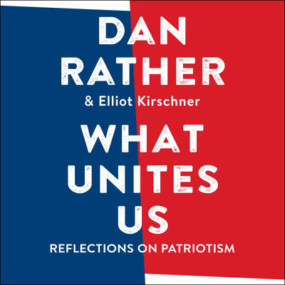 What Unites Us: Reflections on Patriotism Audiobook, by Dan Rather