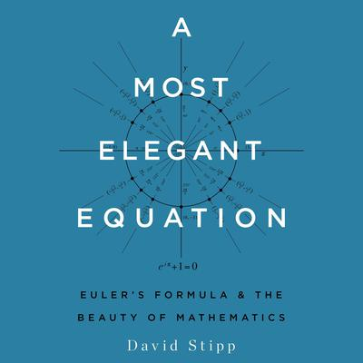 A Most Elegant Equation: Euler's Formula and the Beauty of Mathematics Audiobook, by David Stipp