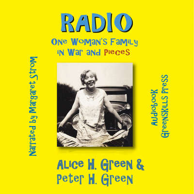 Radio: One Woman's Family in War and Pieces Audiobook, by Alice H. Green
