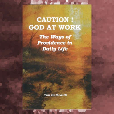 CAUTION! God At Work: The Ways Of Providence In Daily Life Audiobook, by Tim Galbraith