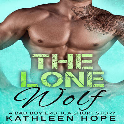 The Lone Wolf: A Bad Boy Erotica Short Story Audiobook, by Kathleen Hope