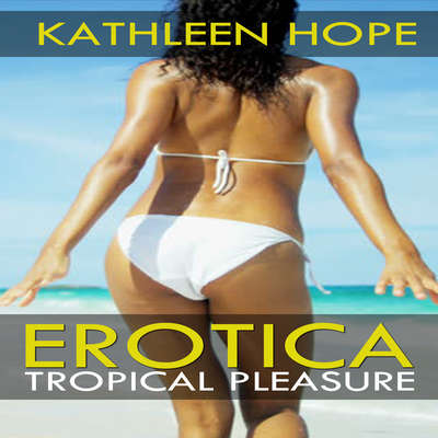 Erotica: Tropical Pleasure  Audiobook, by Kathleen Hope