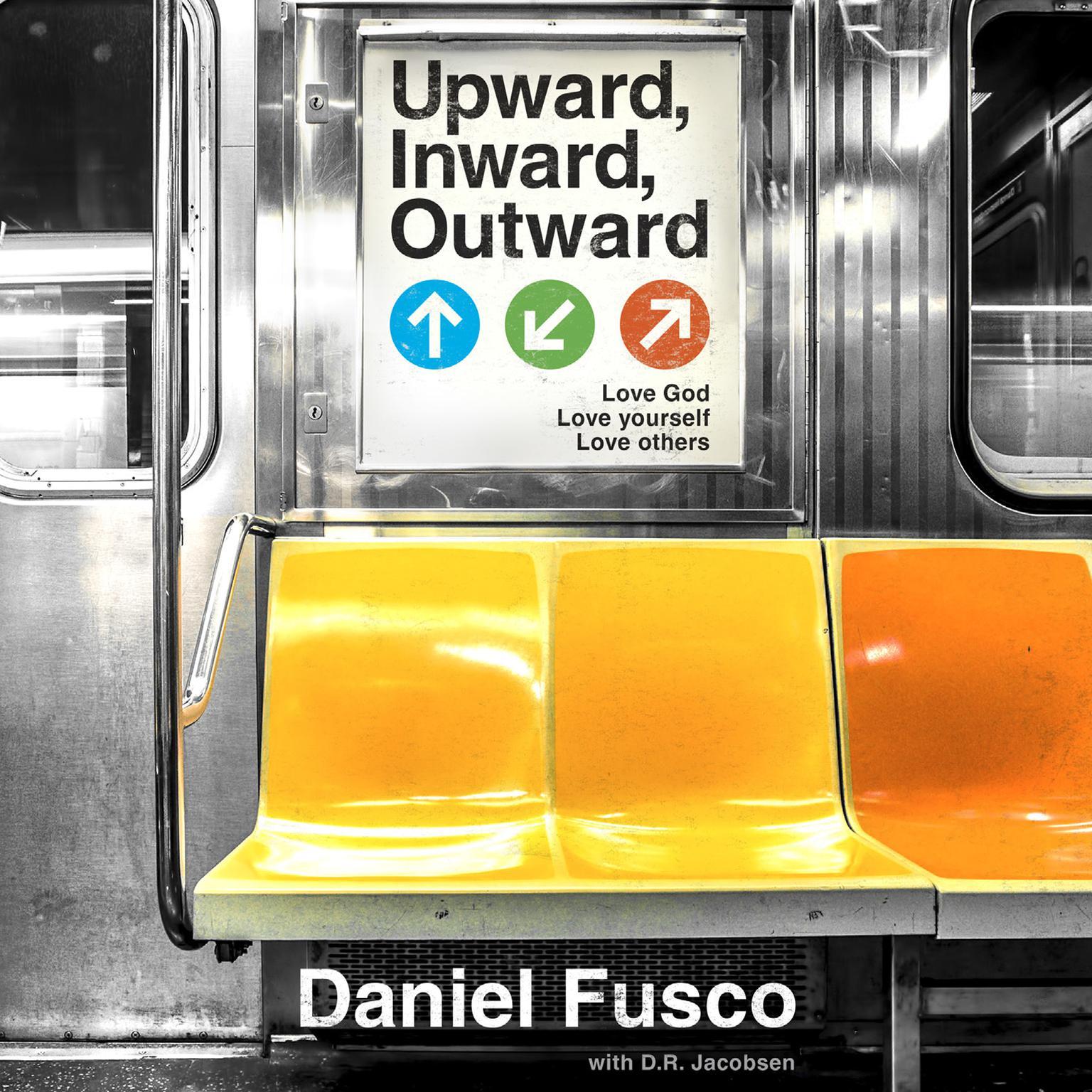Upward, Inward, Outward: Love God, love yourself, love others Audiobook, by Daniel Fusco