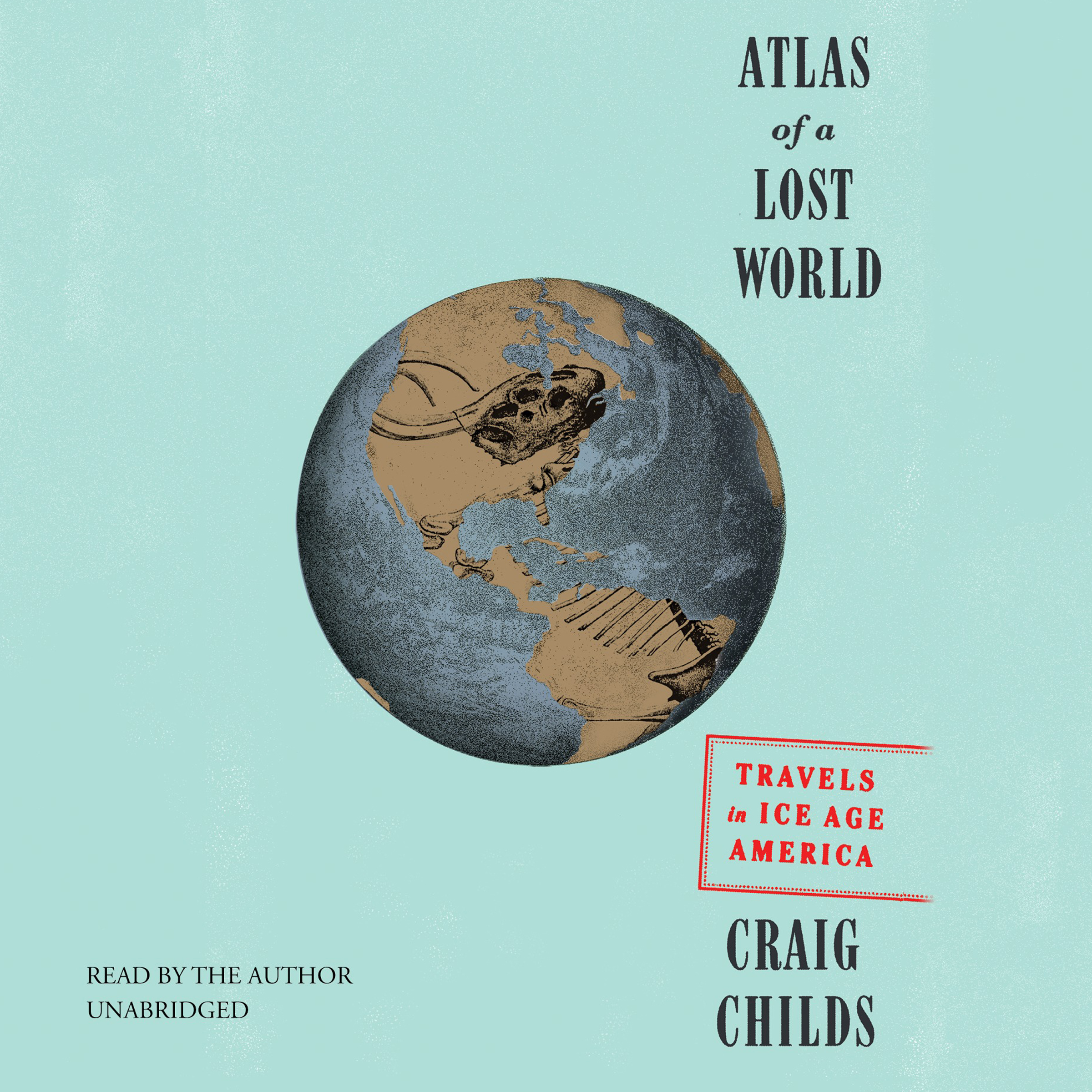 Printable Atlas of a Lost World: Travels in Ice Age America Audiobook Cover Art