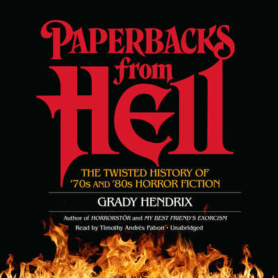 Paperbacks from Hell: The Twisted History of '70s and '80s Horror Fiction Audiobook, by Grady Hendrix