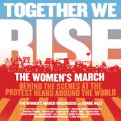 Together We Rise: Behind the Scenes at the Protest Heard Around the World Audiobook, by The Women's March Organizers, Condé Nast
