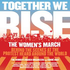 Together We Rise: Behind the Scenes at the Protest Heard Around the World Audiobook, by The Women's March Organizers, Condé Nast, Condé Nast