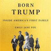 Born Trump: Inside America's First Family Audiobook, by Emily Jane Fox