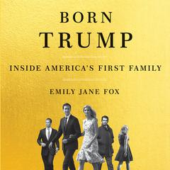 Born Trump: Inside Americas First Family Audiobook, by Emily Jane Fox