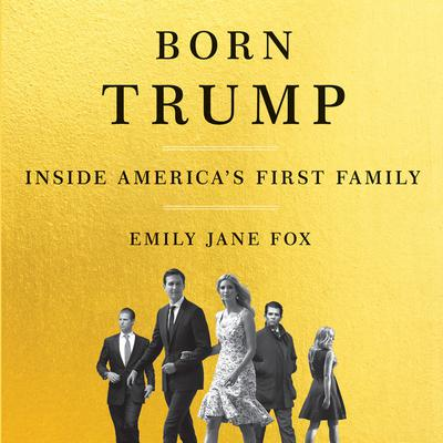 Born Trump: Inside America's First Family Audiobook, by