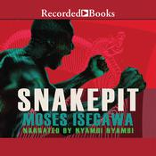 Snakepit: A Novel Audiobook, by Moses Isegawa
