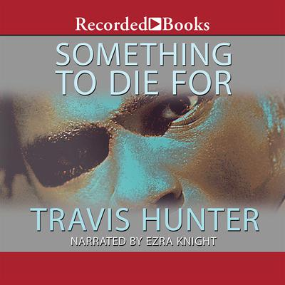 Something to Die For: A Novel Audiobook, by Travis Hunter