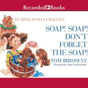 Soap! Soap! Dont Forget the Soap!: An Appalachian Folktale Audiobook, by Tom Birdseye