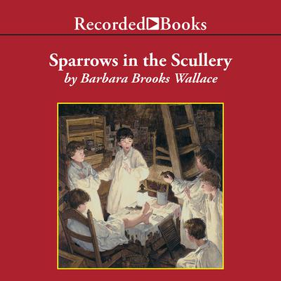 Sparrows in the Scullery Audiobook, by Barbara Brooks Wallace