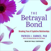 The Betrayal Bond: Breaking Free of Exploitive Relationships Audiobook, by Patrick Carnes, PhD