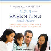 1-2-3 Parenting with Heart: Three-Step Discipline for a Calm and Godly Household Audiobook, by Thomas W. Phelan, Ph.D, Chris Webb
