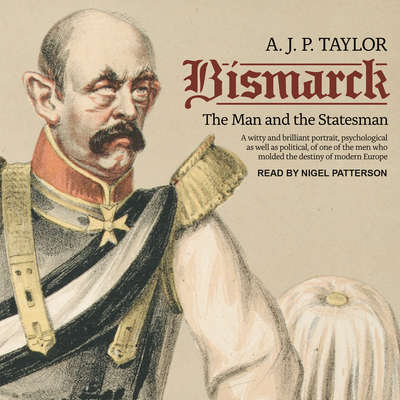 Bismarck: The Man and the Statesman Audiobook, by A.J.P. Taylor