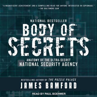 Body of Secrets: Anatomy of the Ultra-Secret National Security Agency Audiobook, by James Bamford