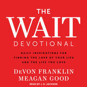 The Wait Devotional: Daily Inspirations for Finding the Love of Your Life and the Life You Love Audiobook, by Meagan Good, DeVon Franklin