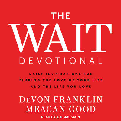 The Wait Devotional: Daily Inspirations for Finding the Love of Your Life and the Life You Love Audiobook, by Meagan Good