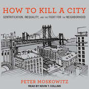 How to Kill a City: Gentrification, Inequality, and the Fight for the Neighborhood Audiobook, by Peter Moskowitz