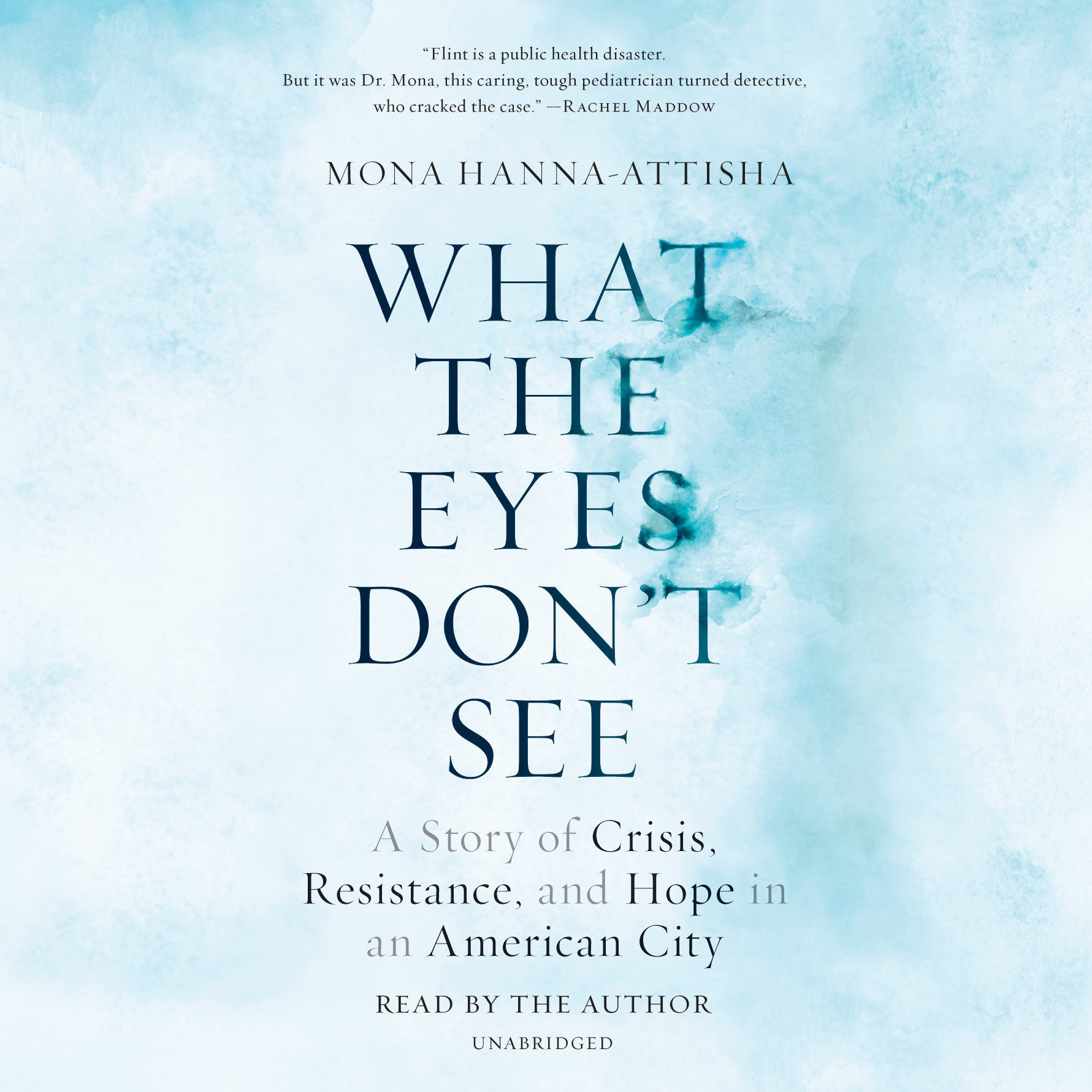 Printable What the Eyes Don't See: A Story of Crisis, Resistance, and Hope in an American City Audiobook Cover Art