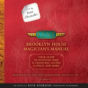 From the Kane Chronicles: Brooklyn House Magician's Manual (An Official Rick Riordan Companion Book): Your Guide to Egyptian Gods & Creatures, Glyphs & Spells, & More Audiobook, by Rick Riordan