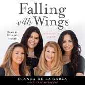Falling with Wings: A Mother's Story Audiobook, by Dianna De La Garza, Vickie McIntyre