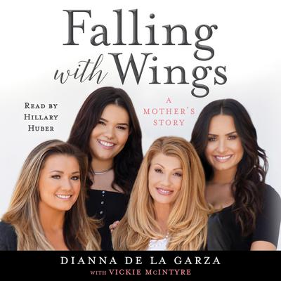 Falling with Wings: A Mother's Story Audiobook, by Dianna De La Garza