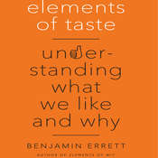Elements of Taste: Understanding What We Like and Why Audiobook, by Benjamin Errett