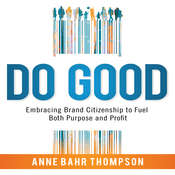 Do Good: Embracing Brand Citizenship to Fuel Both Purpose and Profit Audiobook, by Anne Bahr Thompson
