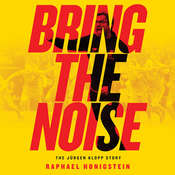Bring the Noise: The Jürgen Klopp Story Audiobook, by Raphael Honigstein