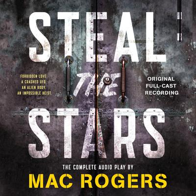 Steal the Stars: The Original Full-Cast Recording Audiobook, by Mac Rogers